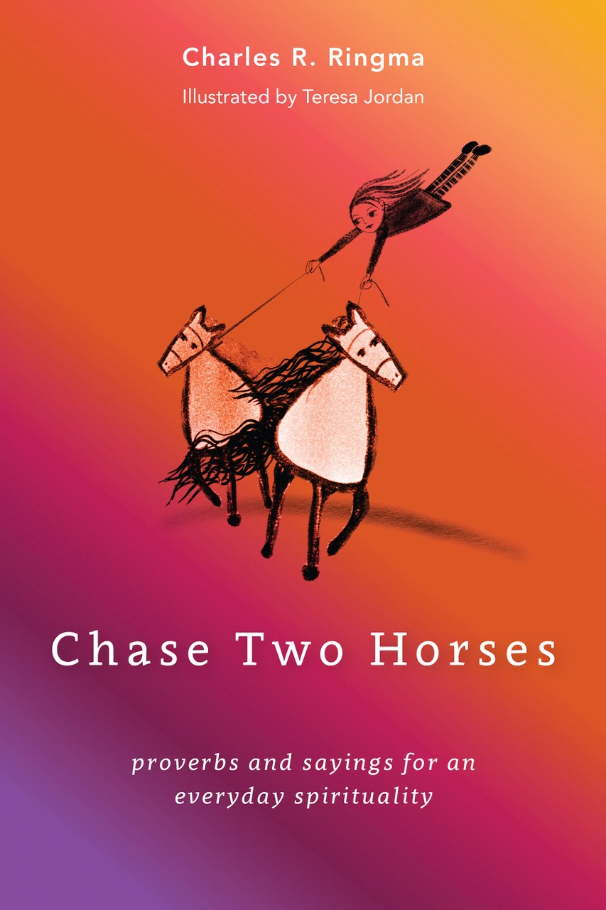 Chase Two Horses: proverbs and sayings for an everyday spirituality